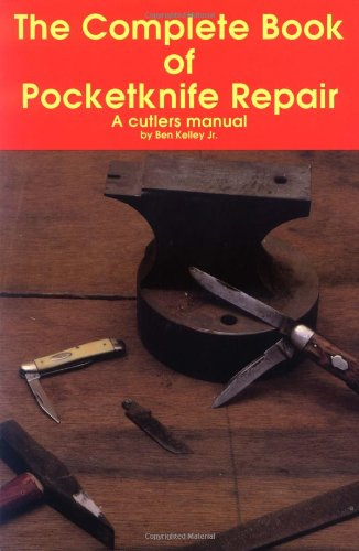 9780873413879: The Complete Book of Pocketknife Repair: A Cutlers Manual