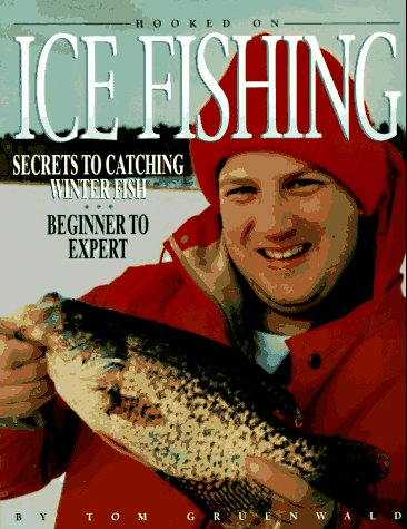 9780873413923: Hooked on Ice Fishing: Secrets to Catching Winter Fish : Beginner to Expert