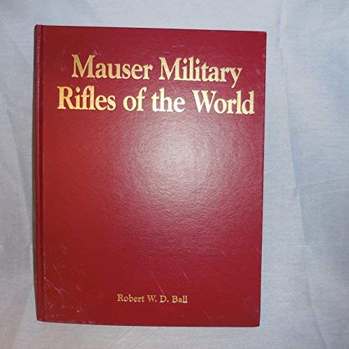 Mauser Military Rifles of the World: Ball, Robert W.D.