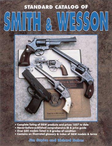Standard Catalogue of Smith & Wesson: Supica, Jim;Nahas, Richard