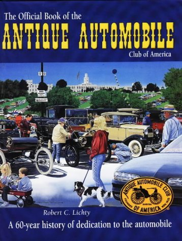 The Official Book of the Antique Automobile Club of America: A 60-Year History of Dedication to the...