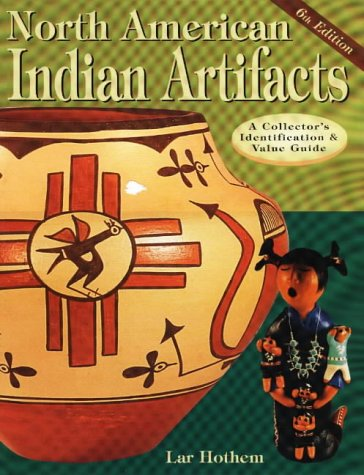 North American Indian Artifacts (North American Indian Artifacts: A Collector's Identification & Value Guide) (087341554X) by Lar Hothem