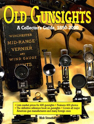 Old Gunsights: A Collectors Guide 1850 to 1965: Stroebel, Nicholas; Stroebel, Nick