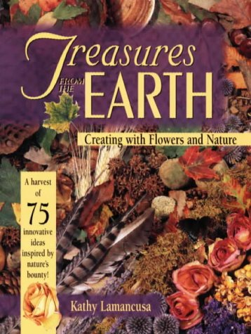 9780873415613: Treasures from the Earth: Creating With Flowers and Nature