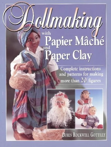 9780873415866: Dollmaking With Papier Mache and Paper Clay : Complete instructions and patterns for making more than 20 figures