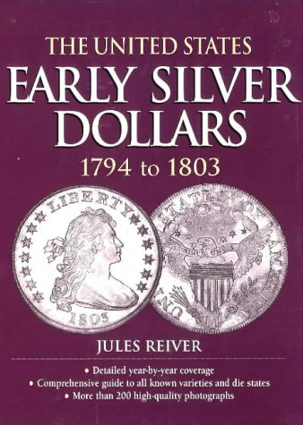 The United States Early Silver Dollars 1794 to 1803: Reiver, Jules