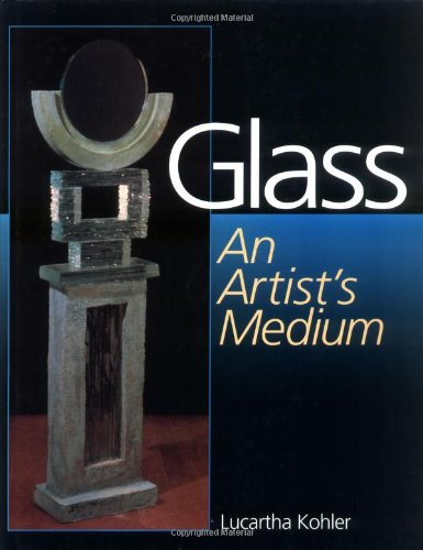GLASS An Artist's Medium: Kohler, Lucartha