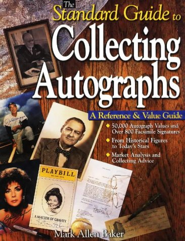 The Standard Guide to Collecting Autographs : A Reference & Value Guide: Allen Baker, Mark