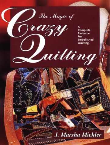 9780873416221: The Magic of Crazy Quilting: A Complete Resource for Embellished Quilting