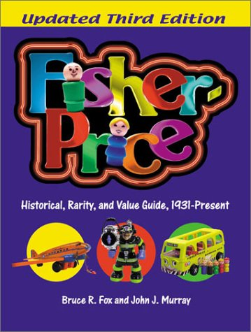 9780873416436: Fisher-Price: Historical, Rarity, and Value Guide, 1931-Present, Updated 3rd Edition