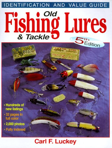 Old Fishing Lures & Tackle: Identification and Value Guide (0873417283) by Carl F. Luckey