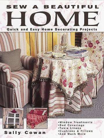 Sew a Beautiful Home: Quick and Easy Home Decorating Projects: Cowan, Sally