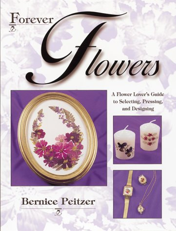 9780873418058: Forever Flowers: A Flower Lover's Guide to Selecting, Pressing, and Designing