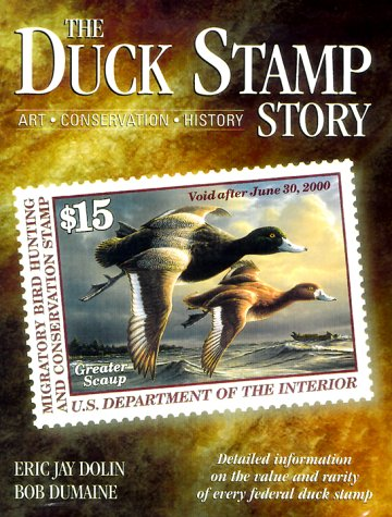 The Duck Stamp Story: Art, Conservation, History: Dumaine, Bob,Dolin, Eric