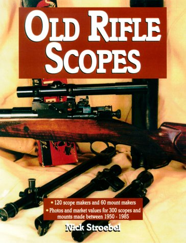 Old Rifle Scopes: 120 scope makers and 100 mount makers