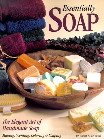 9780873418324: Essentially Soap: The Elegant Art of Handmade Soap Making, Scenting, Coloring & Shaping