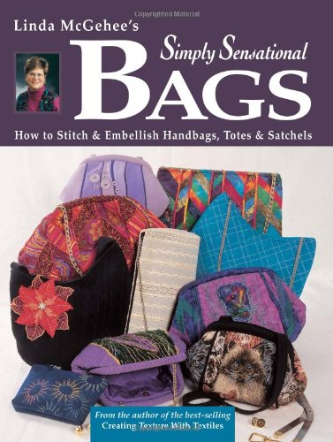9780873418485: Linda McGehee's Simply Sensational Bags: How To Stitch and Embellish Handbags, Totes and Satchels