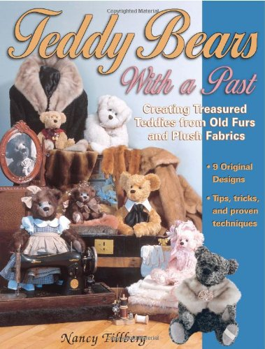 9780873418560: Teddy Bears with a Past: Creating Treasured Teddies from Old Furs and Plush Fabrics