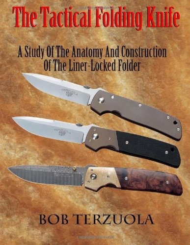 9780873418584: The Tactical Folding Knife: A Study of the Anatomy and Construction of the Liner-Locked Folder