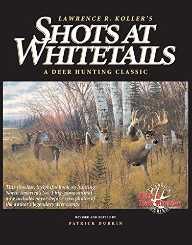 Shots at Whitetails: A Deer Hunting Classic: Koller, Lawrence R.,