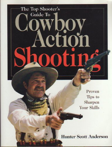 9780873418713: The Top Shooter's Guide to Cowboy Action Shooting