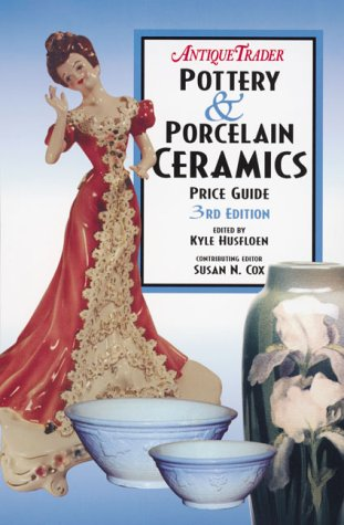 Antique Trader's Pottery & Porcelain Ceramics Price Guide (Antique Trader Pottery & ...