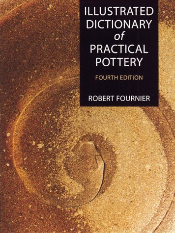 Illustrated Dictionary of Practical Pottery (0873419057) by Robert Fournier