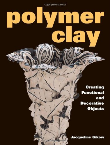 9780873419529: Polymer Clay: Creating Functional and Decorative Objects