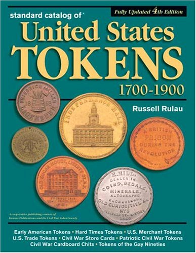 Standard Catalog of United States Tokens 1700-1900: Rulau, Russell