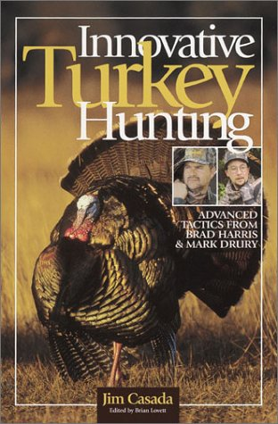 9780873419949: Innovative Turkey Hunting: Advanced Tactics from Brad Harris & Mark Drury