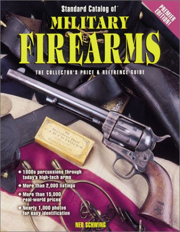 Standard Catalog of Military Firearms 1870 to the Present: The Collector's Price & Reference Guide (0873419979) by Ned Schwing