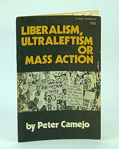 Liberalism, Ultraleftism or Mass Action (0873481887) by Camejo, Peter