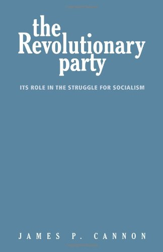 The Revolutionary Party: Its Role in the: James P. Cannon