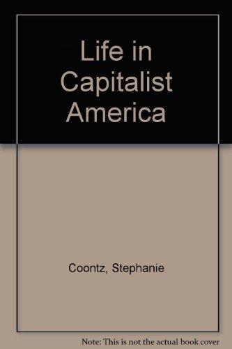 Life in Capitalist America: Stephanie Coontz, etc.
