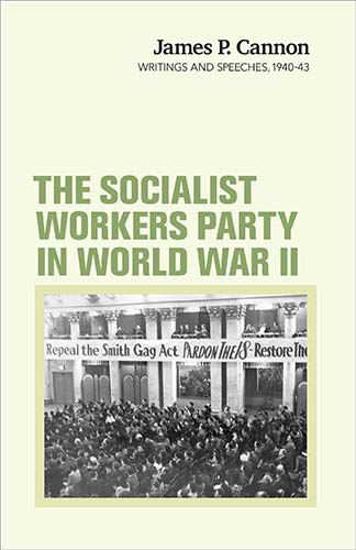 The Socialist Workers Party in World War II: Writings and Speeches, 1940-43 (James P. Cannon ...