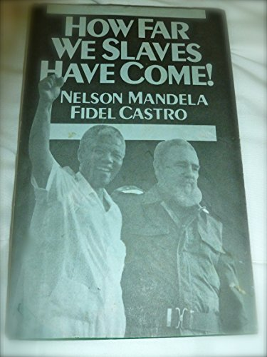 How Far We Slaves Have Come!: South Africa and Cuba in Today's World: Nelson Mandela, Fidel ...