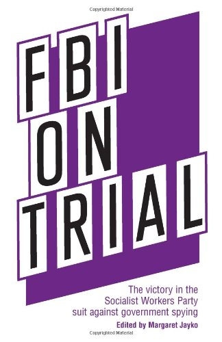 FBI ON TRIAL: The Victory in the Socialist Workers Party Suit Against Government Spying.: JAYKO, ...