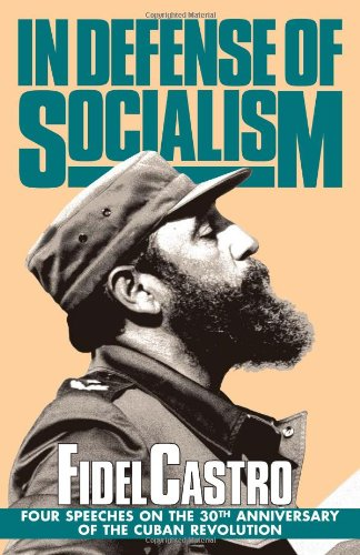 In Defense of Socialism; Four Speeches on the 30th Anniversary of the Cuban Revolution