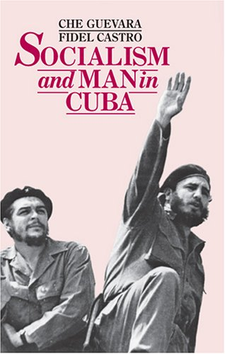 Socialism and Man in Cuba: Guevara, Che; Castro, Fidel