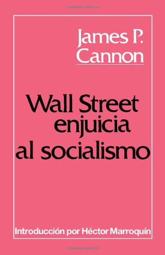Wall Street Enjuicia Al Socialismo (Spanish Edition): James P. Cannon