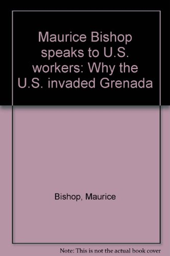 9780873486514: Maurice Bishop speaks to U.S. workers: Why the U.S. invaded Grenada