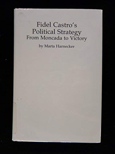 9780873486651: Fidel Castro's Political Strategy: From Moncada to Victory (English and Spanish Edition)