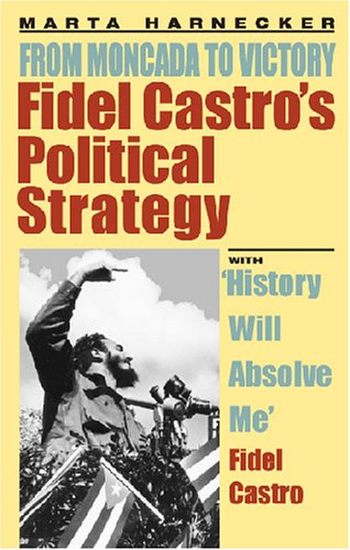 Fidel Castro's Political Strategy: From Moncada to: Harnecker, Marta; Castro,