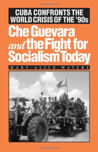 Che Guevara and the Fight for Socialism Today: Cuba Confronts the World Crisis of the '90s: ...