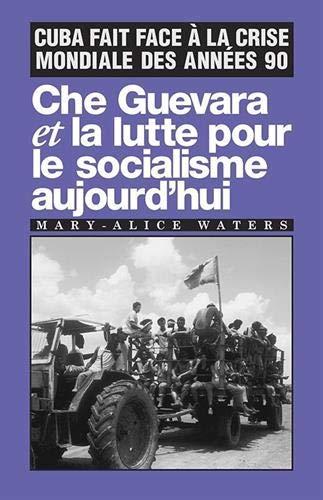 9780873487627: Che Guevara et la lutte pour le socialisme aujourdhui: Cuba fait face à la crise mondiale des années 90 (French Edition)