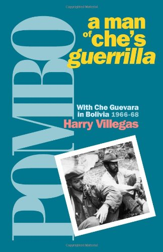 Pombo: A Man of Che's Guerrilla With Che Guevara in Bolivia 1966-68