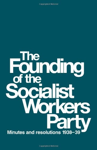 Founding of the Socialist Workers Party: Minutes and Resolutions, 1938-39: James P. Cannon