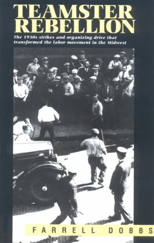 9780873488457: The Teamster Rebellion: The 1930's Strikes and Organising Drive That Transformed the Labour Movement in the Mid-West