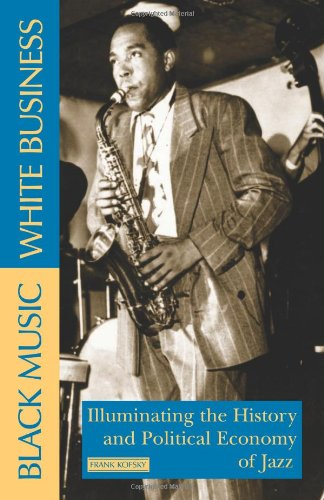 9780873488594: Black Music, White Business: Illuminating the History and Political Economy of Jazz