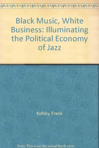 9780873488600: Black Music, White Business: Illuminating the History & Political Economy of Jazz